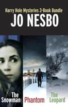 Harry Hole Mysteries 3-Book Bundle - The Snowman, The Leopard, Phantom ebook by Jo Nesbo