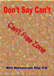 Don't Say Can't ebook by Bill Rosoman