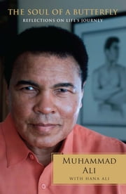 The Soul of a Butterfly - Reflections on Life's Journey ebook by Muhammad Ali, Hana Yasmeen Ali