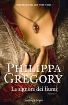 La signora dei fiumi ebook by Philippa Gregory