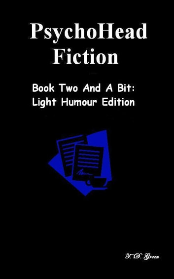 PsychoHead Fiction Book Two And A Bit ebook by T.D. Green