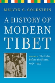A History of Modern Tibet, volume 2: The Calm before the Storm: 1951-1955 ebook by Goldstein, Melvyn C.