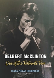 Delbert McClinton - One of the Fortunate Few ebook by Diana Finlay Hendricks, Don Imus