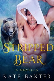 Stripped Bear - A BBW Paranormal Bear Shifter Romance ebook by Kate Baxter