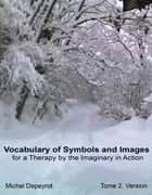 Vocabulary of Symbols and Images - For a Therapy of the Imaginary in Action Tome 2. Version ebook by Michel Depeyrot, PhD