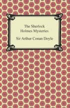 The Sherlock Holmes Mysteries ebook by Sir Arthur Conan Doyle