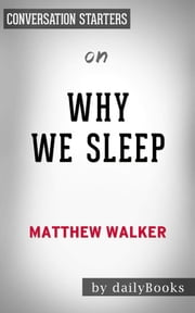 Why We Sleep: Unlocking the Power of Sleep and Dreams​​​​​​​ by Matthew Walker | Conversation Starters ebook by dailyBooks