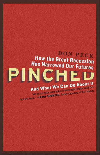 Pinched - How the Great Recession Has Narrowed Our Futures and What We Can Do About It ebook by Don Peck