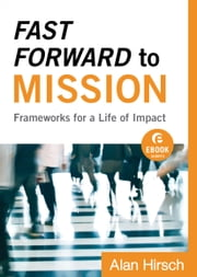 Fast Forward to Mission (Ebook Shorts) - Frameworks for a Life of Impact ebook by Alan Hirsch