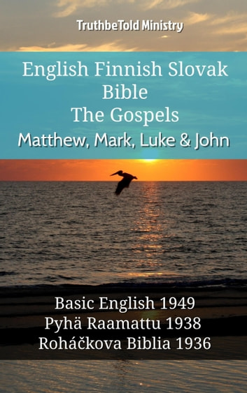 English Finnish Slovak Bible - The Gospels - Matthew, Mark, Luke & John - Basic English 1949 - Pyhä Raamattu 1938 - Roháčkova Biblia 1936 ebook by TruthBeTold Ministry