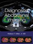 Diagnostic Abdominal Imaging ebook by Wallace Miller
