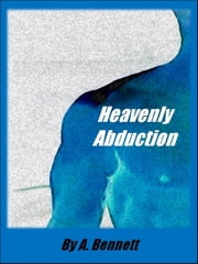 Heavenly Abduction ebook by A. Bennett