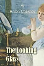The Looking Glass ebook by Anton Chekhov