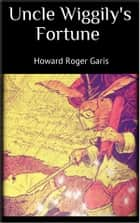 Uncle Wiggily's Fortune ebook by Howard Roger Garis