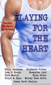 Playing for the Heart - Hockey Romance Box Set ebook by Stephanie Julian, Kelly Jamieson, Kate Meader,...