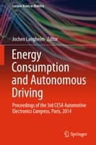 Energy Consumption and Autonomous Driving - Proceedings of the 3rd CESA Automotive Electronics Congress, Paris, 2014 ebook by Jochen Langheim
