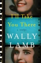 I'll Take You There - A Novel ebook by Wally Lamb