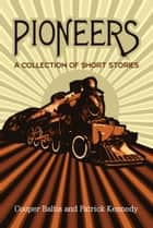 Pioneers: A collection of stories for English Language Learners - (A Hippo Graded Reader) ebook by Cooper Baltis, Patrick Kennedy