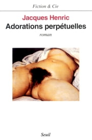 Adorations perpétuelles ebook by Jacques  Henric