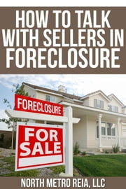 How to Talk with Sellers in Foreclosure ebook by North Metro REIA, LLC
