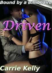 Driven: Bound by the Billionaire Part 3 (A BDSM Billionaire Erotic Romance) ebook by Carrie Kelly