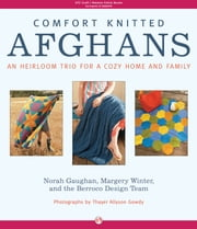Comfort Knitted Afghans - An Heirloom Trio for a Cozy Home and Family ebook by Norah Gaughan,Margery Winter,Berroco Design Team,Thayer Allyson Gowdy