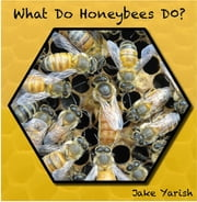 What Do Honeybees Do? ebook by Jake D Yarish