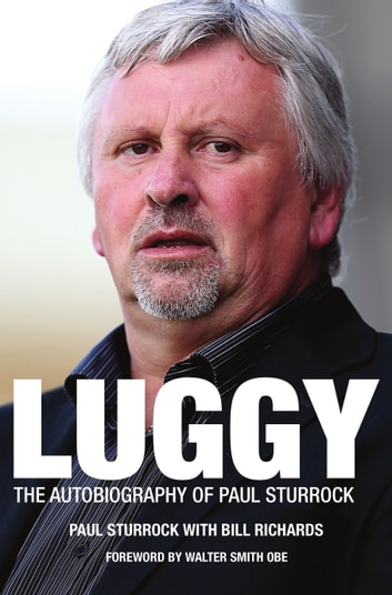 Luggy - The Autobiography of Paul Sturrock ebook by Paul Sturrock,Bill Richards