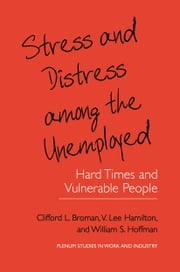 Stress and Distress among the Unemployed - Hard Times and Vulnerable People ebook by Clifford L. Broman,V. Lee Hamilton,William S. Hoffman