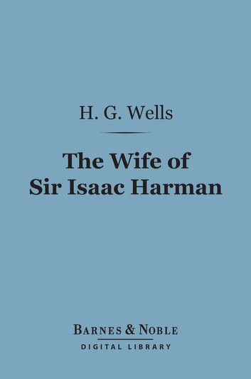 The Wife of Sir Isaac Harman (Barnes & Noble Digital Library) ebook by H. G. Wells
