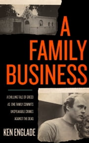 A Family Business - A Chilling Tale of Greed as One Family Commits Unspeakable Crimes Against the Dead ebook by Ken Englade