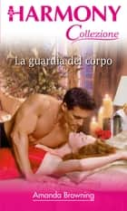La guardia del corpo ebook by Amanda Browning