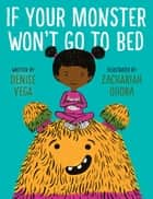 If Your Monster Won't Go To Bed ebook by Denise Vega, Zachariah OHora