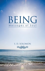 BEING - Messages of Soul ebook by S. D. Solomon