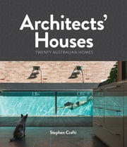 Architects' Houses - Twenty Australian Homes ebook by Stephen Crafti
