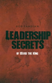 Leadership Secrets of David the King ebook by Yandian,Bob