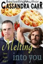 Melting Into You ebook by Cassandra Carr