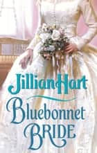 Bluebonnet Bride ebook by Jillian Hart