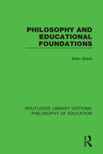 Philosophy and Educational Foundations ebook by Allen Brent