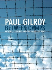 Between Camps - Nations, Cultures and the Allure of Race ebook by Paul Gilroy