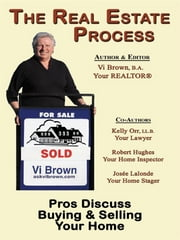 The Real Estate Process: Pros Discuss Buying & Selling Your Home ebook by Vi Brown,Kelly Orr,Robert Hughes,Josee Lalonde