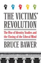 The Victims' Revolution ebook by Bruce Bawer