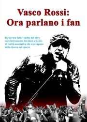 Vasco Rossi: ora parlano i fan ebook by Alberto Ventimiglia