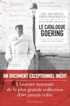Le Catalogue Goering eBook by Jean-Marc Dreyfus, Les Archives diplomatiques, Laurent Fabius