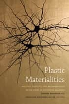 Plastic Materialities - Politics, Legality, and Metamorphosis in the Work of Catherine Malabou ebook by Jonathan Goldberg-Hiller, Brenna Bhandar