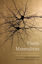 Plastic Materialities - Politics, Legality, and Metamorphosis in the Work of Catherine Malabou ebook by Brenna Bhandar,Jonathan Goldberg-Hiller
