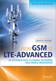 From GSM to LTE-Advanced - An Introduction to Mobile Networks and Mobile Broadband ebook by Martin Sauter