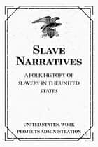 Slave Narratives: a Folk History of Slavery in the United States: From Interviews with Former Slaves: Florida Narratives ebook by United States. Work Projects Administration