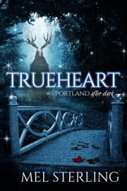 Trueheart - Portland After Dark, #1 ebook by Mel Sterling