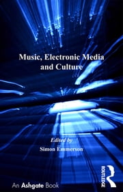 Music, Electronic Media and Culture ebook by Simon Emmerson